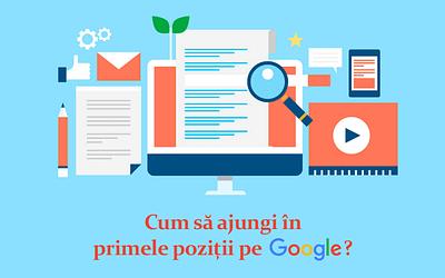 Cum să ajungi în primele poziții pe Google?