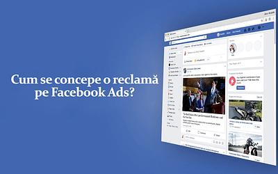 Cum se concepe o reclamă pe Facebook Ads?