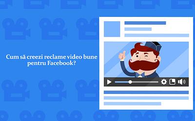 Cum să creezi reclame video bune pentru Facebook?