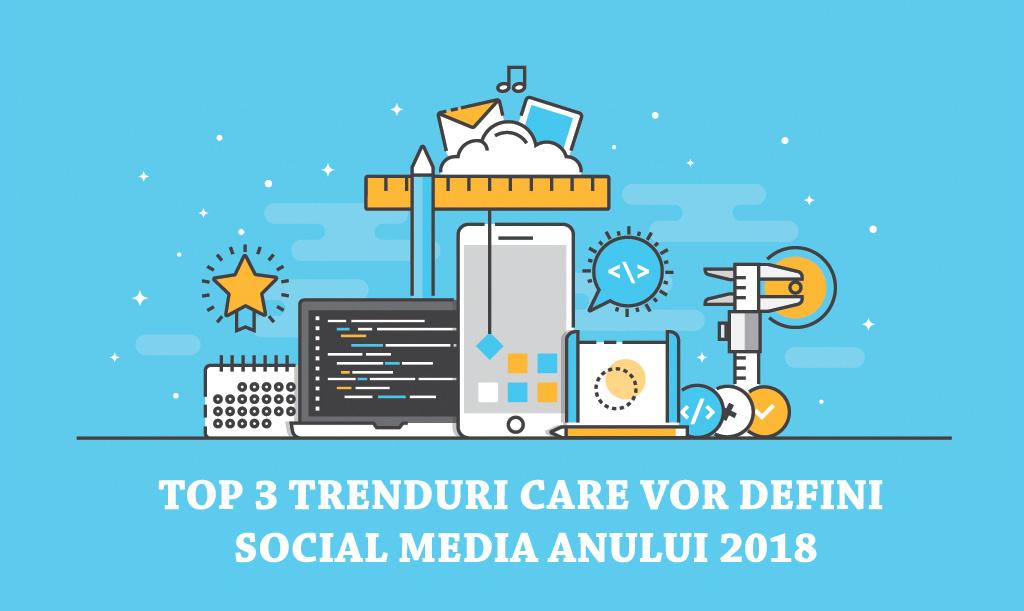Top 3 trenduri din Social Media anului 2018