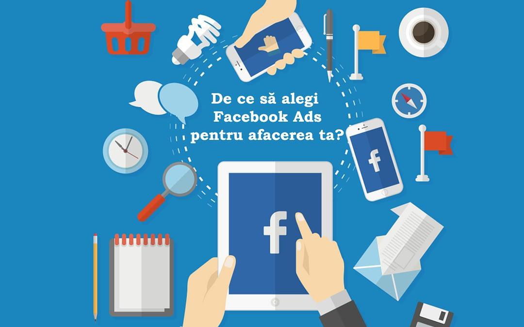 De ce să alegi Facebook Ads pentru promovarea afacerii tale?