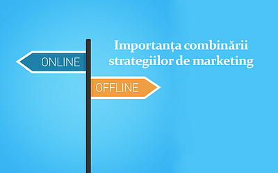 Importanța combinării strategiilor de marketing online și offline